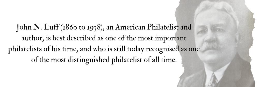 Legendary Collector #15 – The Philatelic Expert John N. Luff