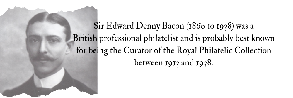 The Philatelic Valet – Legendary Collector #17 Sir Edward Denny Bacon