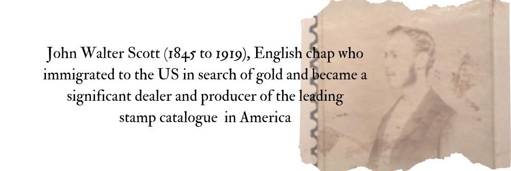 The Philatelic Pioneer – Legendary Collector #20 John Walter Scott